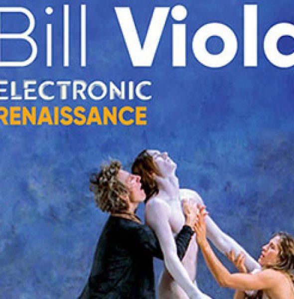 Exhibition Bill Viola Electronic Renaissance