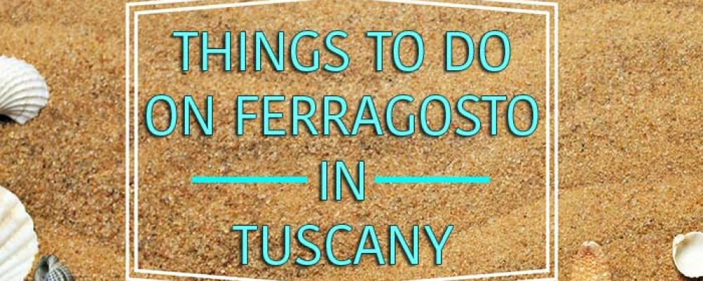 Things to do on Ferragosto in Tuscany
